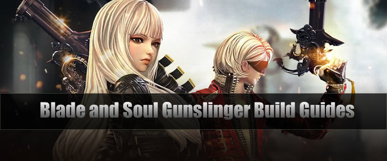 Blade & Soul Gunslinger Lasted Popular Build Guides - u4gm com