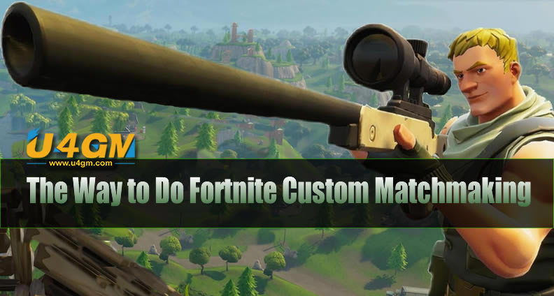 The Way to Do Custom Matchmaking in Fortnite Battle Royale