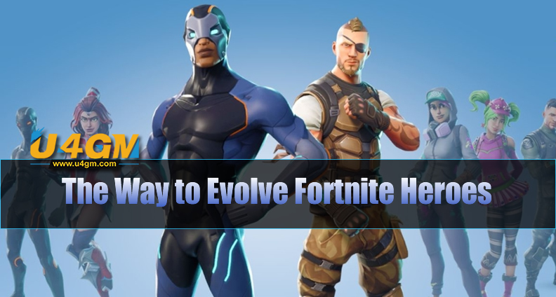 The Way to Evolve Fortnite Heroes