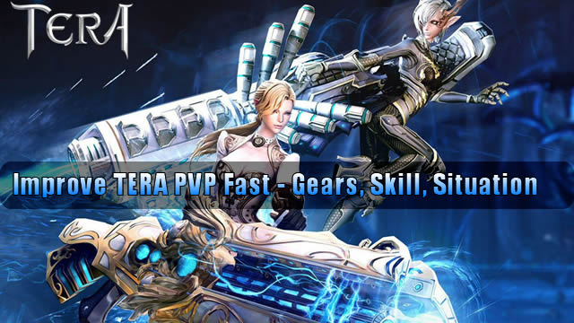 Improve TERA PVP Fast - Gears, Skill, Situation