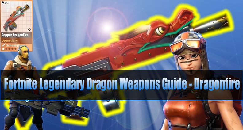 Fortnite Legendary Dragon Weapons Guide Dragonfire U4gm Com