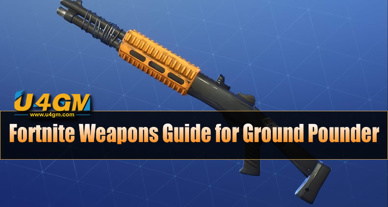 Fortnite Comprehensive Weapons Guide For Ground Pounder U4gm Com