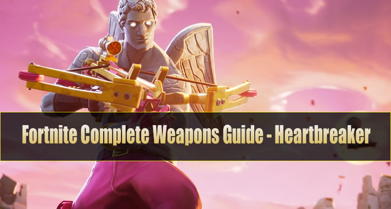 The Most Complete Fortnite Weapons Guide - Heartbreaker