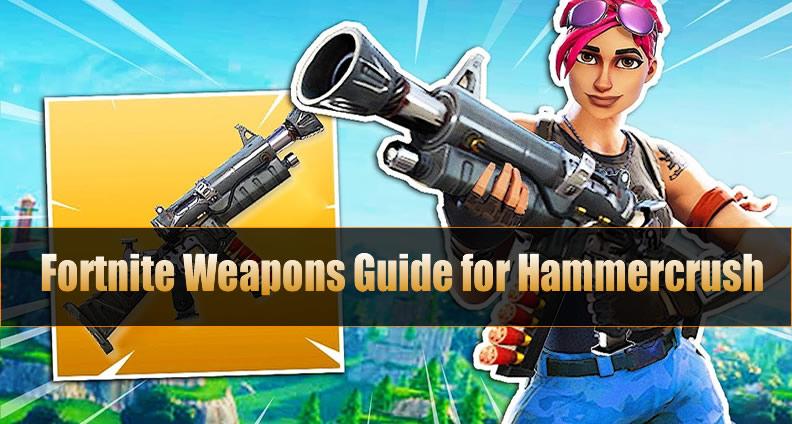 Fortnite Legendary Weapons Guide for Hammercrush
