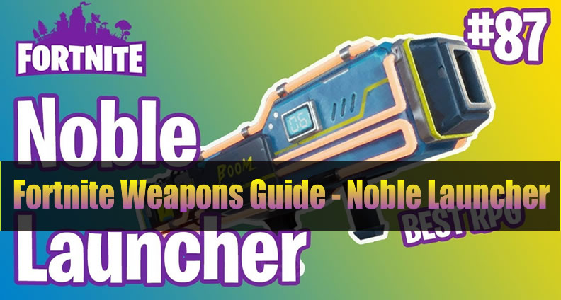 Comprehensive Fortnite Weapons Guide - Noble Launcher
