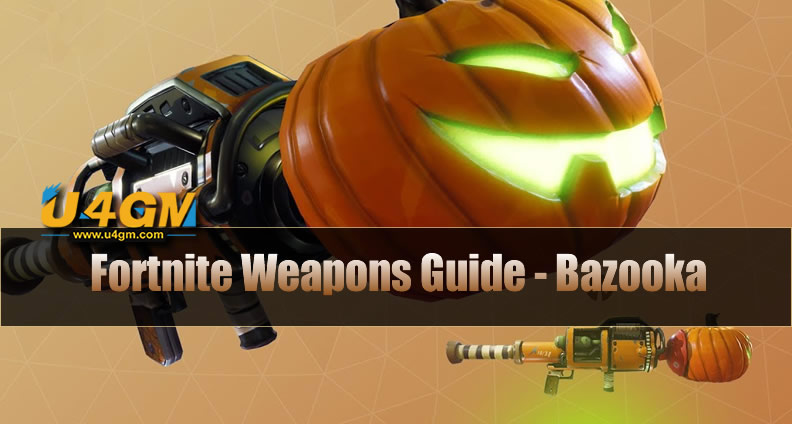 The Most Complete Fortnite Weapons Guide Bazooka U4gm Com