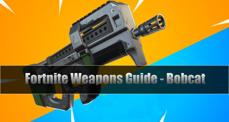 The Most Complete Fortnite Weapons Guide - Bobcat