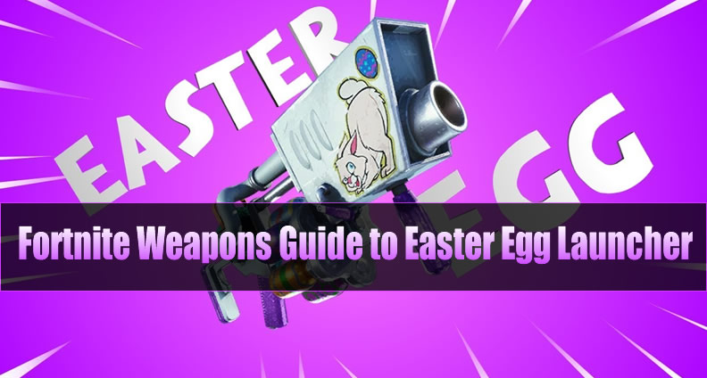 Fortnite Easter Egg Launcher Guide