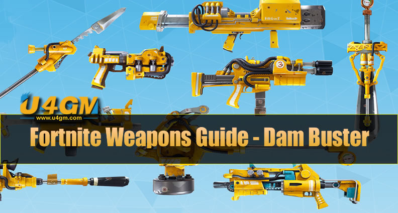 The Most Complete Fortnite Weapons Guide Dam Buster U4gm Com