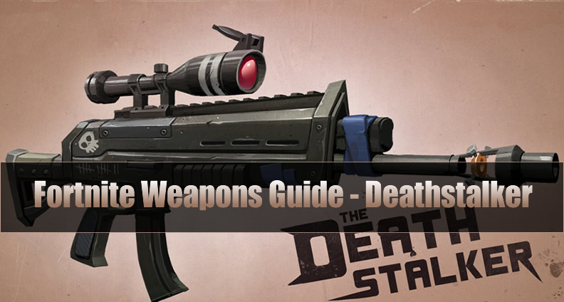 The Most Complete Fortnite Weapons Guide Deathstalker U4gm Com