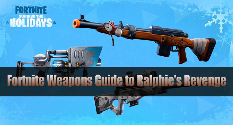 Fortnite Weapons Guide to Ralphie's Revenge
