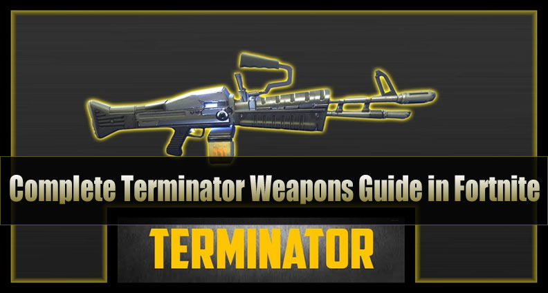 The Most Complete Terminator Weapons Guide in Fortnite