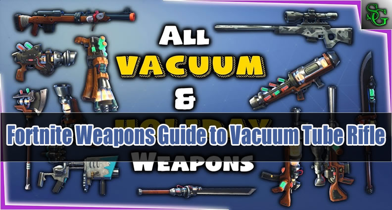 Fortnite Weapons Guide to Vacuum Tube Rifle