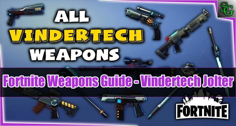 The Most Complete Fortnite Weapons Guide Vindertech Jolter U4gm Com