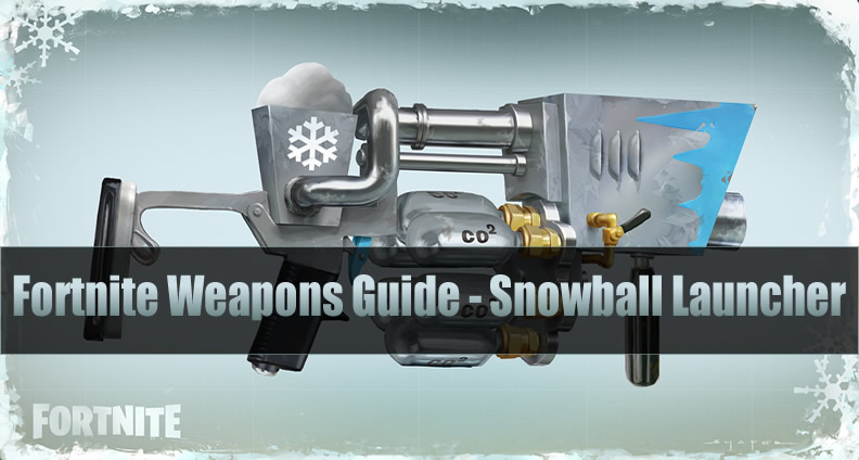 Fortnite Legendary Explosive Weapons Guide - Snowball Launcher