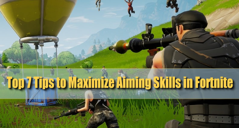 Top 7 Tips on How to Maximize Your Fortnite Aiming Skills - u4gm com