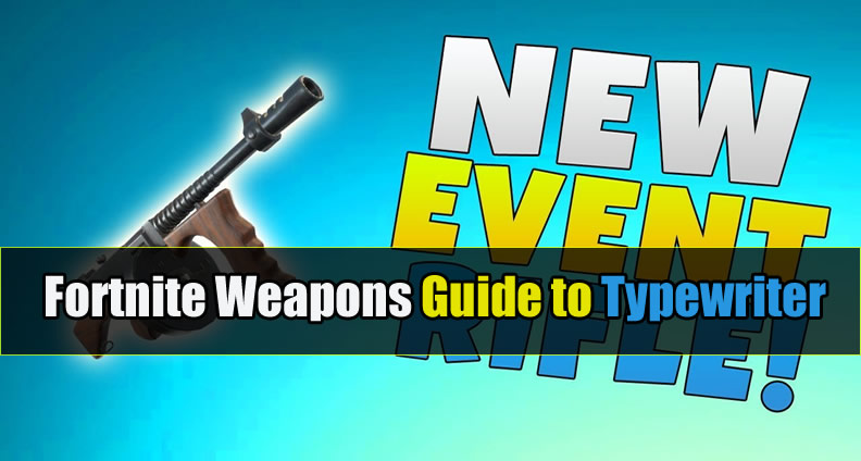 Comprehensive Fortnite Weapons Guide To Typewriter U4gm Com