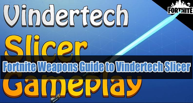 Fortnite Weapons Guide to Vindertech Slicer