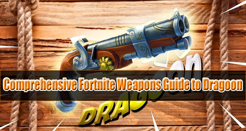 Comprehensive Fortnite Weapons Guide to Dragoon