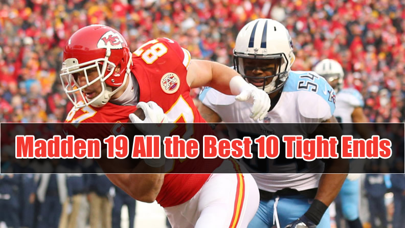 Madden 19 All the Best 10 Tight Ends