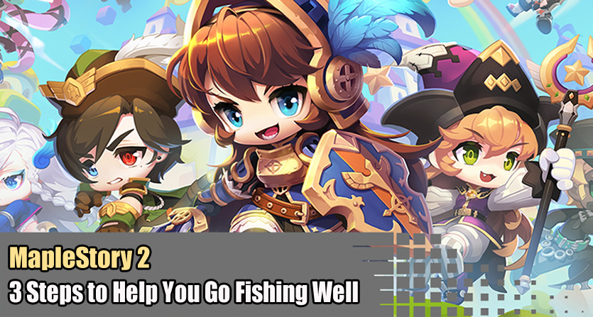 3 Steps to Help You Go Fishing Well in MapleStory 2