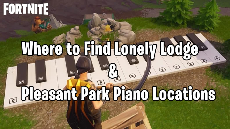 Fortnite Lonely Lodge and Pleasant Park Piano Locations Guide