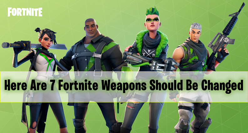 7 Fortnite Weapons Should Be Changed