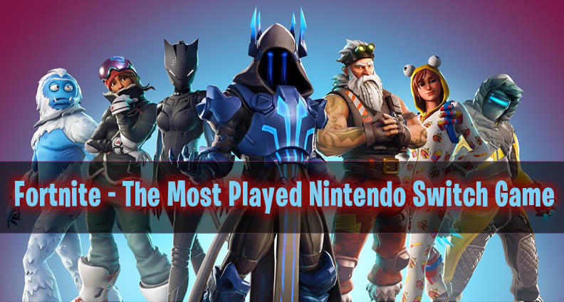 The Most Played Nintendo Switch Game Fortnite