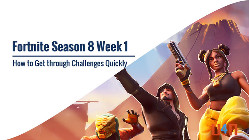 Fortnite Season 8 Week 1 Challenges Guide