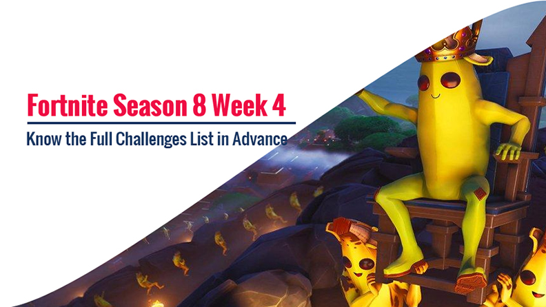 Fortnite Season 8 Week 4 Challenges Are Coming Learn About The Full