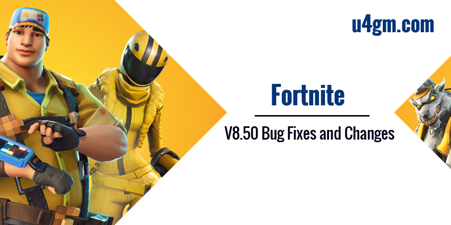 Fortnite V8.50 Bug Fixes and Changes