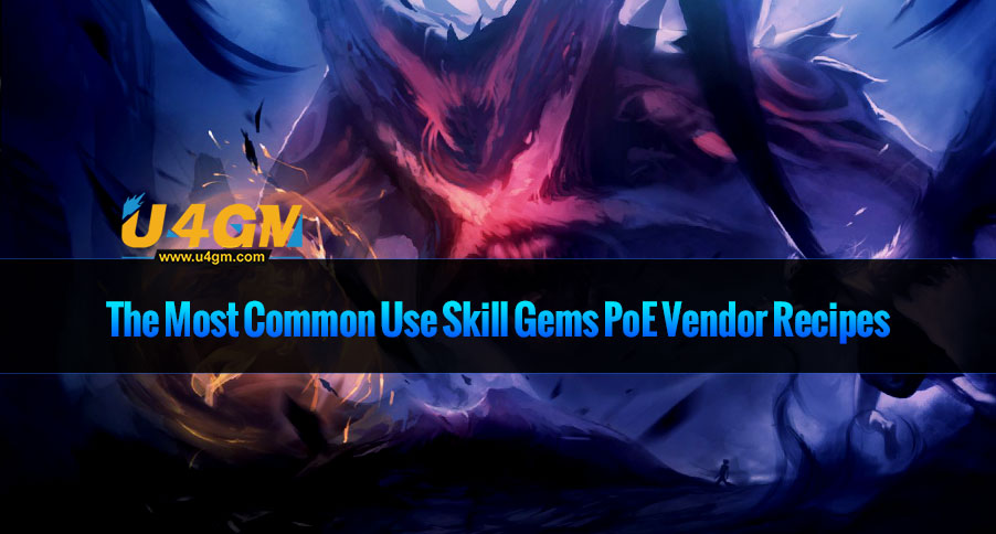 The Most Common Use Skill Gems PoE Vendor Recipes - u4gm com