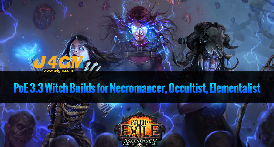 PoE 3.3 Witch Builds for Necromancer, Occultist, Elementalist