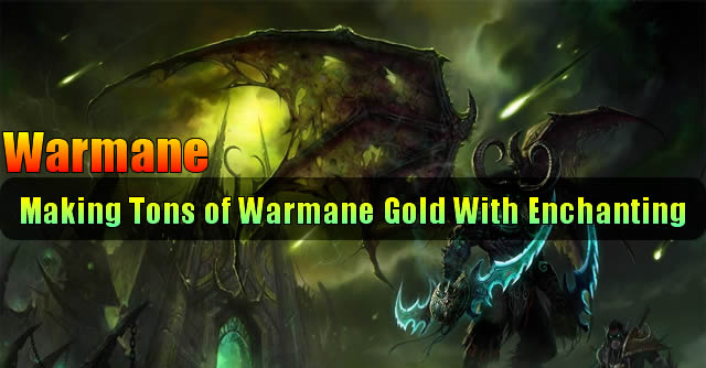 Making Tons of Warmane Gold With Enchanting