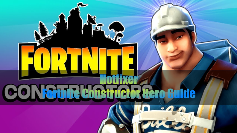 FORTnITE Constructor Hero Guide to Hotfixer: Skin & Abilities