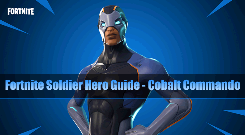 The Most Complete Fortnite Soldier Hero Guide - Cobalt Commando