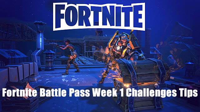 Fortnite Battle Pass Week 1 Challenges Tips
