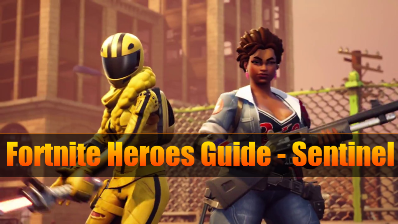 Fully Guide to Fortnite Heroes Guide - Sentinel (Skin & Abilities)