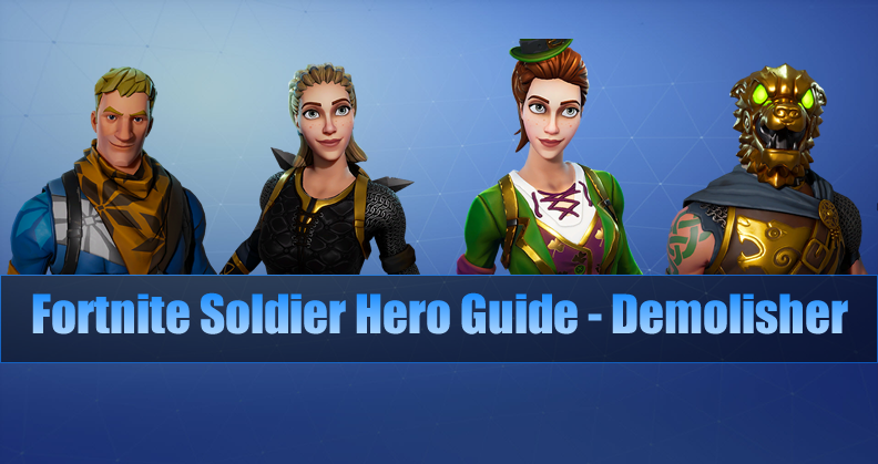 The Most Complete Fortnite Soldier Hero Guide - Demolisher