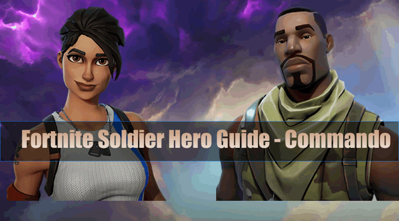 The Most Complete Fortnite Soldier Hero Guide - Commando