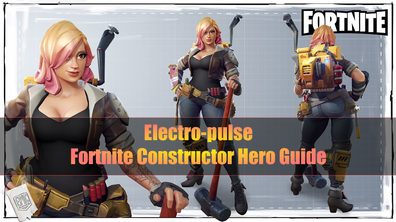 The Most Complete Fortnite Constructor Hero Guide - Electro-pulse