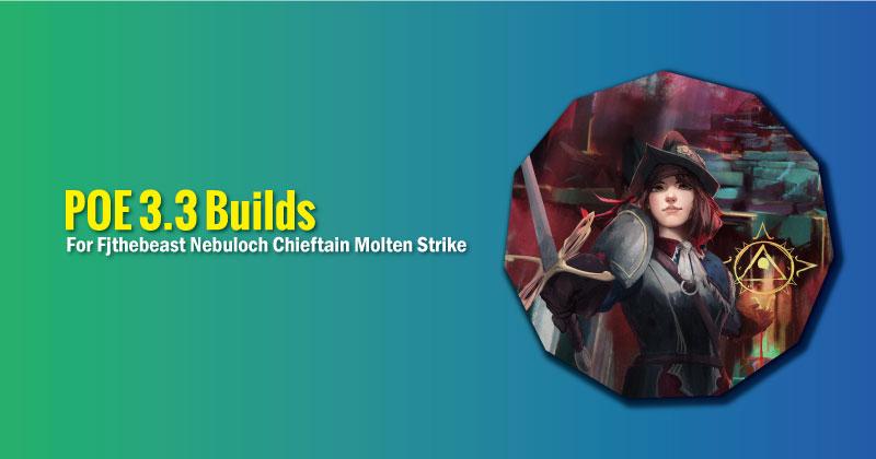 POE 3.3 Builds For Fjthebeast Nebuloch Chieftain Molten Strike