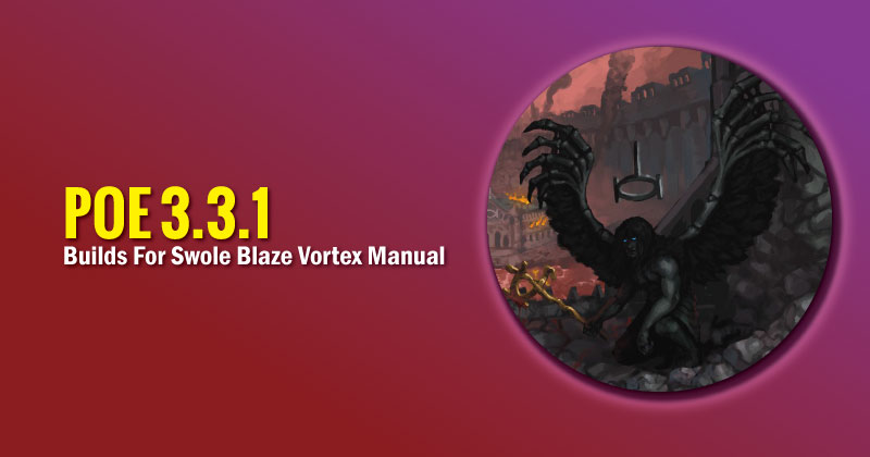 POE 3.3.1 Builds For Swole Blaze Vortex Manual