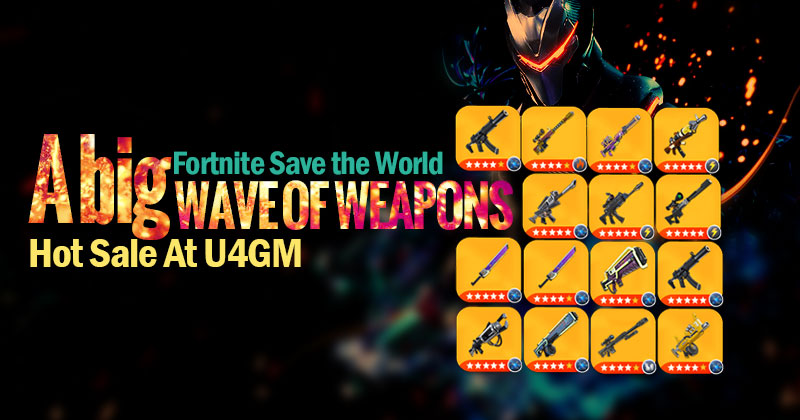 A Big Wave Of Fortnite Save The World Weapons Are Hot Sale At U4gm