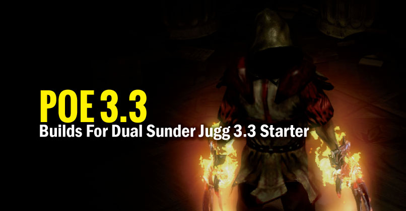 POE 3.3 Builds For Dual Sunder Jugg 3.3 Starter