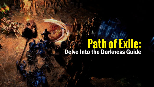 Path of Exile:Delve Into the Darkness Guide
