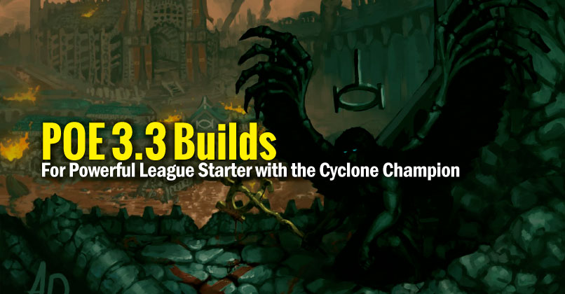 POE 3.3 Builds For Powerful League Starter with the Cyclone Champion