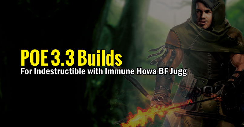 POE 3.3 Builds For Indestructible with Immune Howa BF Jugg