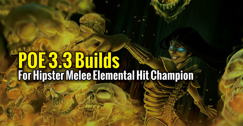 POE 3.3 Builds For Hipster Melee Elemental Hit Champion