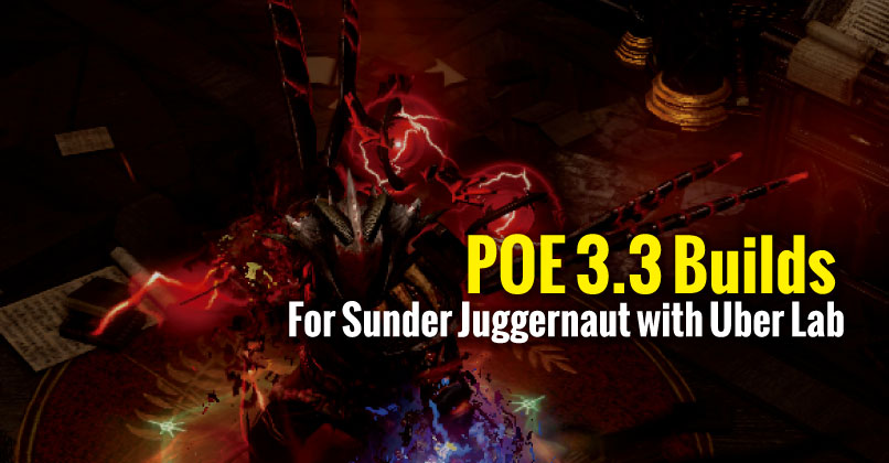 POE 3.3 Builds For Sunder Juggernaut with Uber Lab